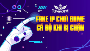 Fake IP chơi game